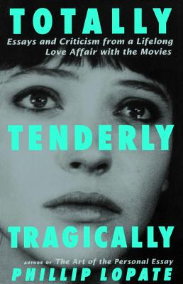 Totally, Tenderly, Tragically - Lopate, Phillip