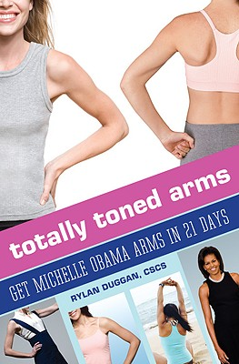 Totally Toned Arms: Get Michelle Obama Arms in 21 Days - Duggan, Rylan