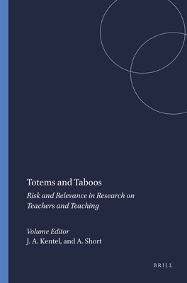 Totems and Taboos: Risk and Relevance in Research on Teachers and Teaching - Kentel, Jeanne Adle (Editor)