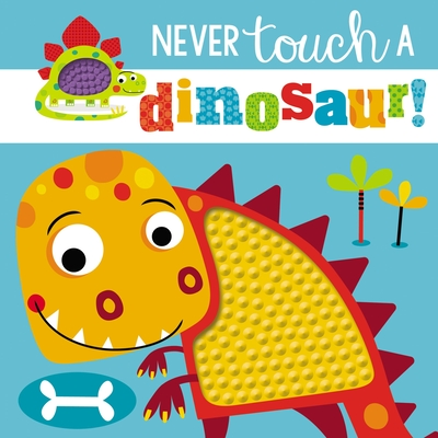 Touch and Feel: Never Touch a Dinosaur - Make Believe Ideas Ltd