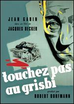 Touchez Pas au Grisbi - Jacques Becker