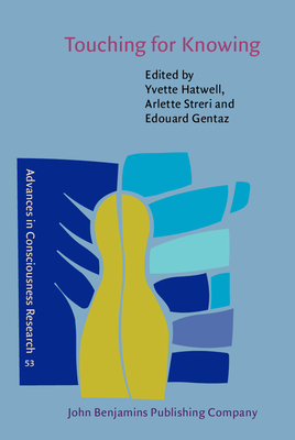 Touching for Knowing: Cognitive Psychology of Haptic Manual Perception - Hatwell, Yvette, Professor (Editor), and Streri, Arlette (Editor), and Gentaz, Edouard (Editor)