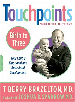 Touchpoints-Birth to Three - Brazelton, T Berry, M.D., and Sparrow, Joshua D, MD