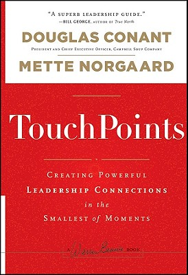 TouchPoints: Creating Powerful Leadership Connections in the Smallest of Moments - Conant, Douglas R., and Norgaard, Mette