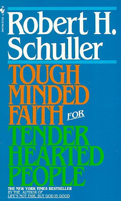 Tough-Minded Faith for Tender-Hearted People - Schuller, Robert