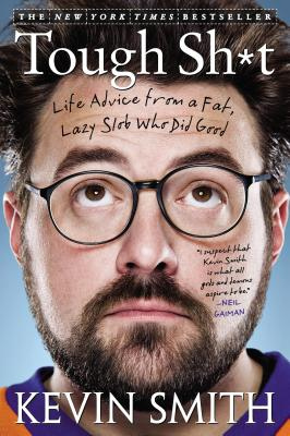 Tough Sh*t: Life Advice from a Fat, Lazy Slob Who Did Good - Smith, Kevin, Dr.