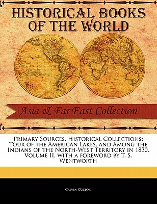 Tour of the American Lakes, and Among the Indians of the North-West Territory in 1830, Volume II - Colton, Calvin, and Wentworth, T S (Foreword by)