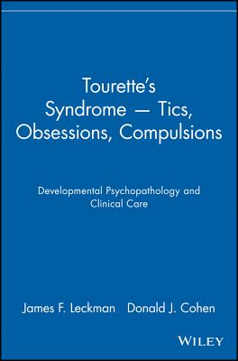 Tourette's Syndrome -- Tics, Obsessions, Compulsions: Developmental Psychopathology and Clinical Care - Leckman, James F, MD, and Cohen, Donald J, M.D.