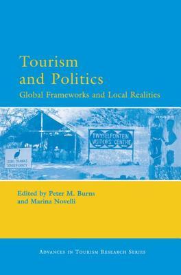 Tourism and Politics: Global Frameworks and Local Realities - Burns, Peter M (Editor), and Novelli, Marina (Editor)