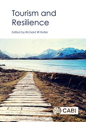 Tourism and Resilienc - Butler, Richard (Editor), and Abegg, Bruno (Contributions by), and Alberts, Arjen (Contributions by)