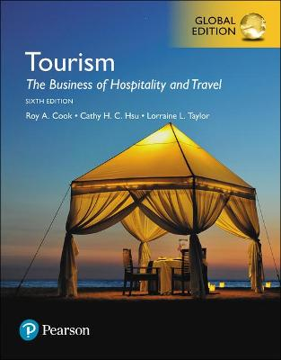 Tourism: The Business of Hospitality and Travel, Global Edition - Cook, Roy A., and Hsu, Cathy H. C., and Taylor, Lorraine