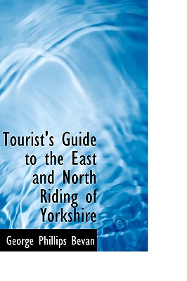 Tourist's Guide to the East and North Riding of Yorkshire - Bevan, George Phillips