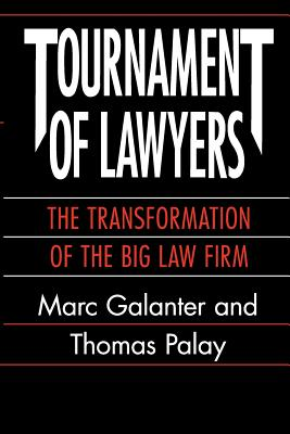 Tournament of Lawyers: The Transformation of the Big Law Firm - Galanter, Marc, M.D., and Palay, Thomas