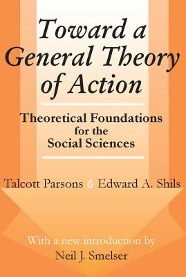 Toward a General Theory of Action - Parsons, Talcott, and Shils, Edward A