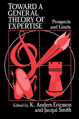 Toward a General Theory of Expertise: Prospects and Limits - Ericsson, K Anders (Editor), and Smith, Jacqui (Editor), and Ericsson, K Anders (Preface by)