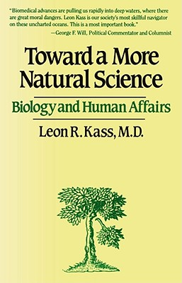Toward a More Natural Science - Kass, Leon R