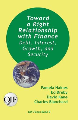 Toward a Right Relationship with Finance: Debt, Interest, Growth, and Security - Haines, Pamela