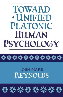 Toward a Unified Platonic Human Psychology - Reynolds, John Mark