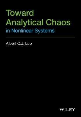 Toward Analytical Chaos in Nonlinear Systems - Luo, Albert