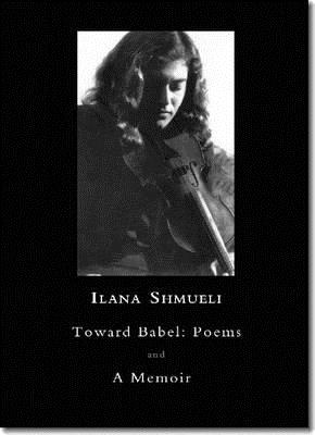 Toward Babel: Poems and a Memoir - Shmueli, Ilana