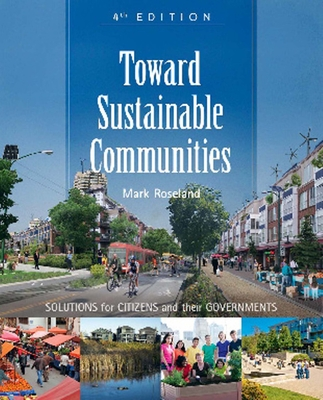 toward sustainable communities resources for citizens and their governments essay Toward sustainable communities: solutions for citizens and their governments-fourth edition: mark roseland: 9780865717114: books - amazonca.