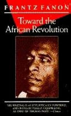 Toward the African Revolution - Fanon, Frantz, and Chevalier, Haakon (Translated by), and Maspero, Francois (Introduction by)