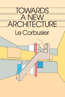 Towards a New Architecture - Le Corbusier