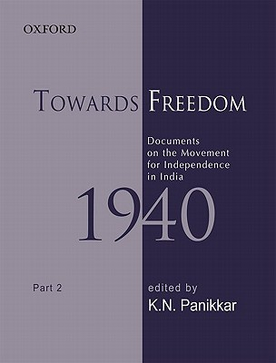Towards Freedom: Documents on the Movement for Independence in India 1940 Part II - Panikkar, K. N. (Editor), and Bhattacharya, Sabyasachi (Editor)