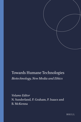 Towards Humane Technologies: Biotechnology, New Media and Ethics - Sunderland, Naomi, and Graham, Phil, and Isaacs, Peter