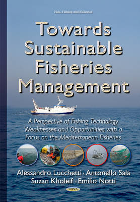 Towards Sustainable Fisheries Management: A Perspective of Fishing Technology Weaknesses & Opportunities with a Focus on the Mediterranean Fisheries - Lucchetti, Alessandro, and Sala, Antonello, and Kholeif, Suzan