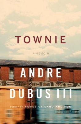Townie: A Memoir - Dubus III, Andre