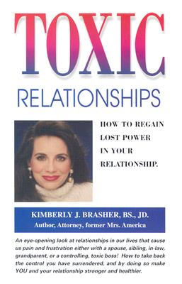 Toxic Relationships: How to Regain Lost Power in Your Relationship - Brasher, Kimberly J, J.D.