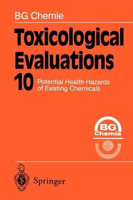 Toxicological Evaluations: Potential Health Hazards of Existing Chemicals - Berufsgenossenschaft Der Chemischen Industrie