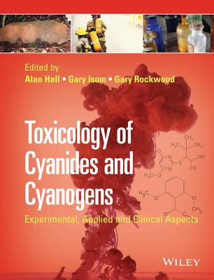 Toxicology of Cyanides and Cyanogens: Experimental, Applied and Clinical Aspects - Hall, Alan H. (Editor), and Isom, Gary E. (Editor), and Rockwood, Gary A. (Editor)