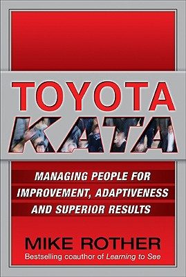 Toyota Kata: Managing People for Improvement, Adaptiveness and Superior Results - Rother, Mike