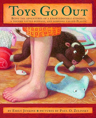 Toys Go Out: Being the Adventures of a Knowledgeable Stingray, a Toughy Little Buffalo, and Someone Called Plastic - Jenkins, Emily