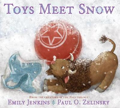 Toys Meet Snow: Being the Wintertime Adventures of a Curious Stuffed Buffalo, a Sensitive Plush Stingray, and a Book-Loving Rubber Ball - Jenkins, Emily