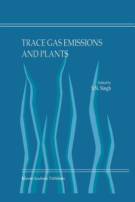 Trace Gas Emissions and Plants - Singh, S. N. (Editor)