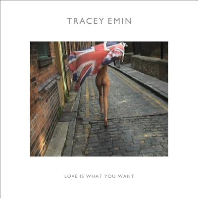 Tracey Emin: Love is What You Want - Lauson, Cliff, and Corris, Michael, and Rugoff, Ralph
