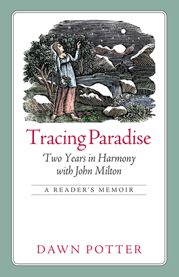 Tracing Paradise: Two Years in Harmony with John Milton - Potter, Dawn