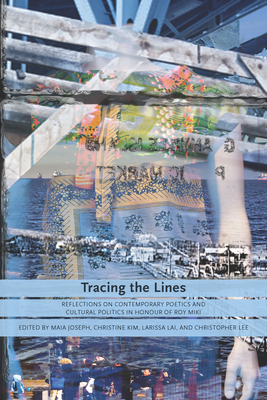 Tracing the Lines: Reflections on Contemporary Poetics and Cultural Politics in Honour of Roy Miki - Joseph, Maia (Editor), and Kim, Christine (Editor), and Lee, Chris, Dr. (Editor)