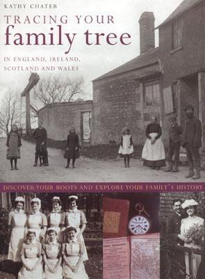 Tracing Your Family Tree: In England, Ireland, Scotland and Wales - Chater, Kathy