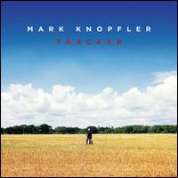 Tracker [Deluxe Version] - Mark Knopfler