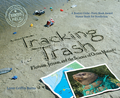 Tracking Trash: Flotsam, Jetsam, and the Science of Ocean Motion - Griffin Burns, Loree
