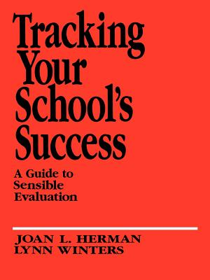 Tracking Your School's Success: A Guide to Sensible Evaluation - Herman, Joan L, Dr., and Winters, Lynn S