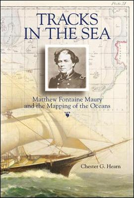 Tracks in the Sea: Matthew Fontaine Maury and the Mapping of the Oceans - Hearn, Chester G