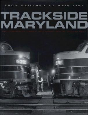 Trackside Maryland: From Railroad to Main Line - Kelly, Jacques, Mr.