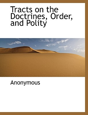 Tracts on the Doctrines, Order, and Polity - Anonymous