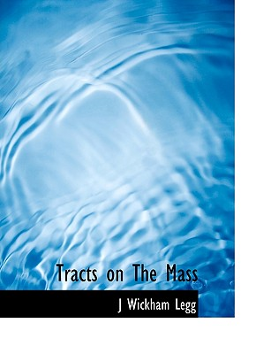 Tracts on the Mass - Legg, J Wickham