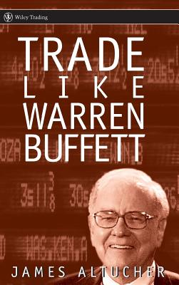 Trade Like Warren Buffett - Altucher, James
